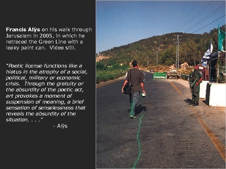 Francis Alÿs on his walk through Jerusalem in 2005, in which he retraced the