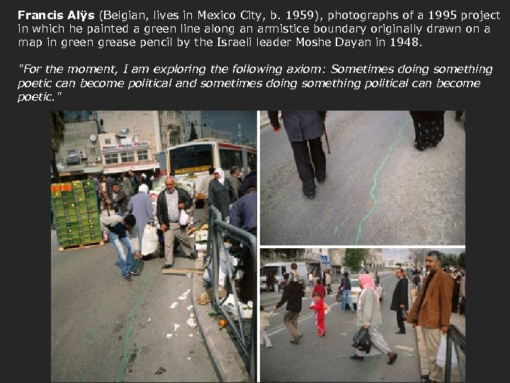 Francis Alÿs (Belgian, lives in Mexico City, b. 1959), photographs of a 1995 project