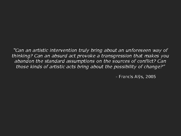"""""""Can an artistic intervention truly bring about an unforeseen way of thinking? Can an"""