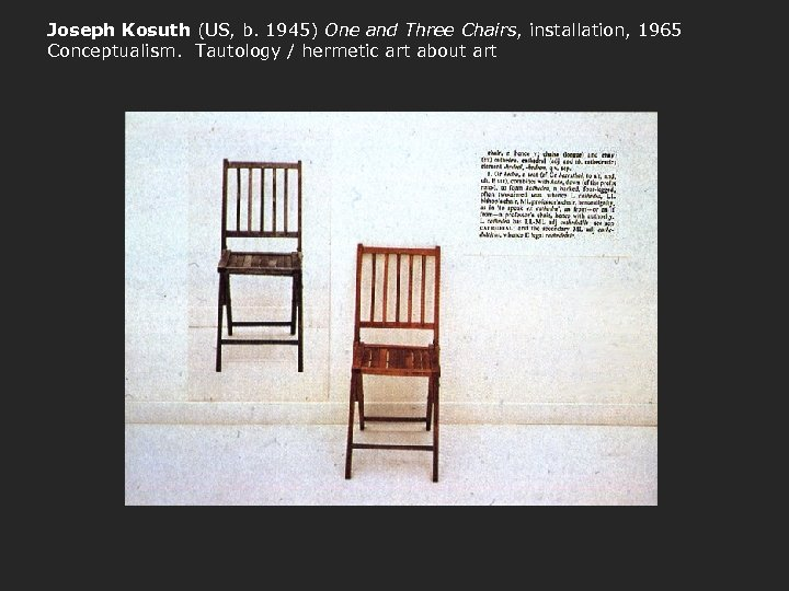 Joseph Kosuth (US, b. 1945) One and Three Chairs, installation, 1965 Conceptualism. Tautology /