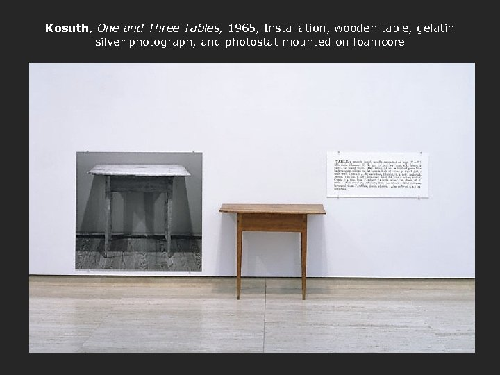 Kosuth, One and Three Tables, 1965, Installation, wooden table, gelatin silver photograph, and photostat