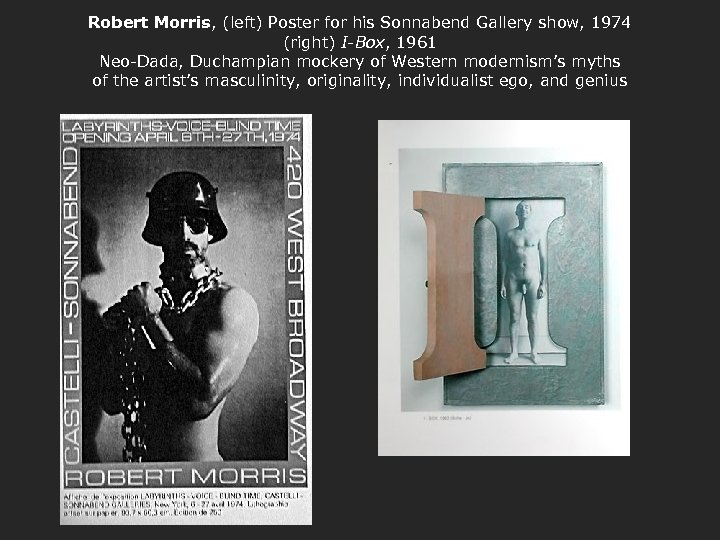 Robert Morris, (left) Poster for his Sonnabend Gallery show, 1974 (right) I-Box, 1961 Neo-Dada,