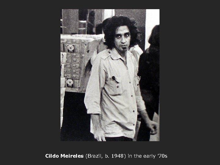 Cildo Meireles (Brazil, b. 1948) in the early ' 70 s