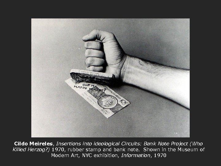 Cildo Meireles, Insertions into ideological Circuits: Bank Note Project (Who Killed Herzog? ) 1970,