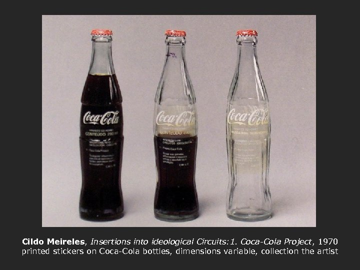 Cildo Meireles, Insertions into ideological Circuits: 1. Coca-Cola Project, 1970 printed stickers on Coca-Cola
