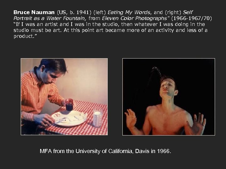 Bruce Nauman (US, b. 1941) (left) Eating My Words, and (right) Self Portrait as