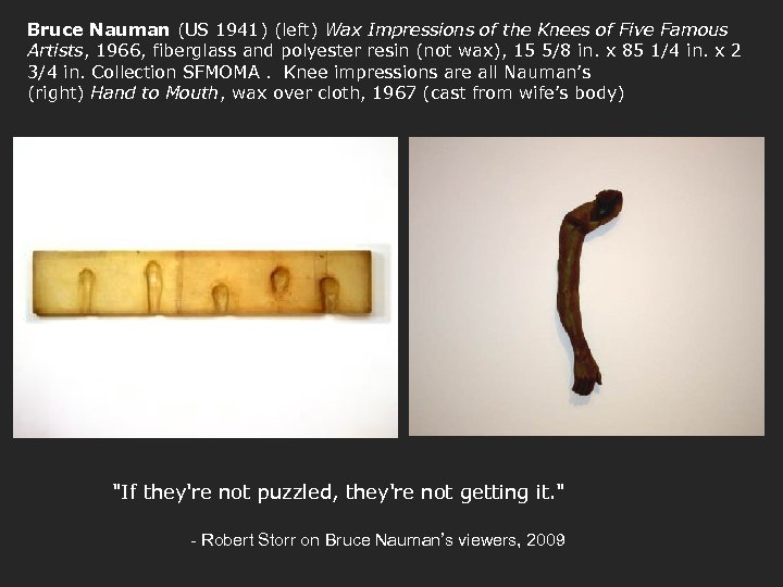 Bruce Nauman (US 1941) (left) Wax Impressions of the Knees of Five Famous Artists,