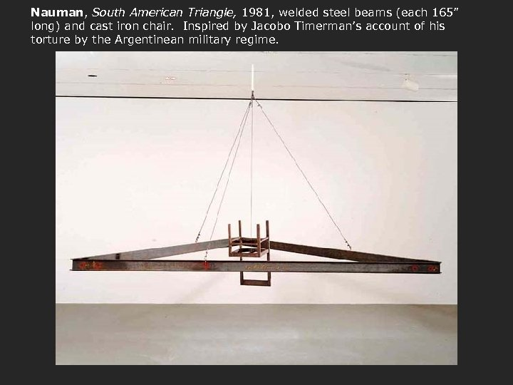"Nauman, South American Triangle, 1981, welded steel beams (each 165"" long) and cast iron"
