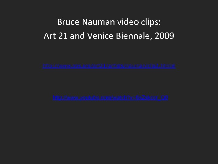 Bruce Nauman video clips: Art 21 and Venice Biennale, 2009 http: //www. pbs. org/art