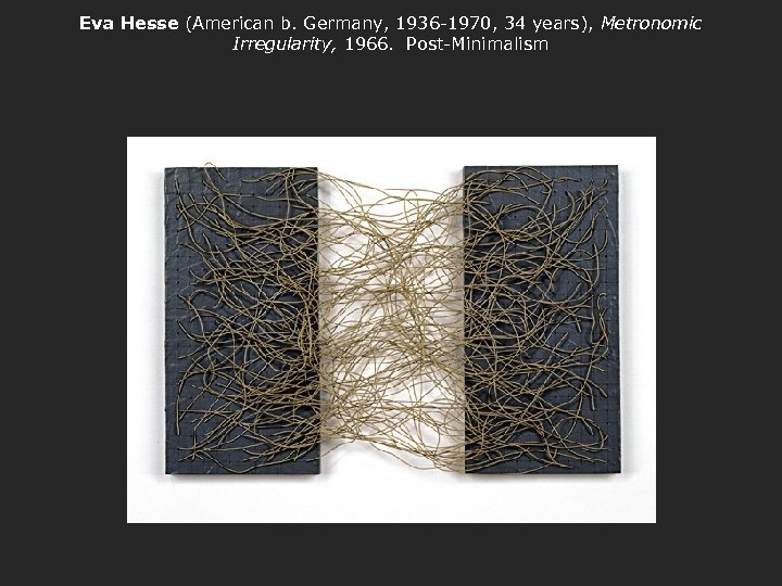 Eva Hesse (American b. Germany, 1936 -1970, 34 years), Metronomic Irregularity, 1966. Post-Minimalism