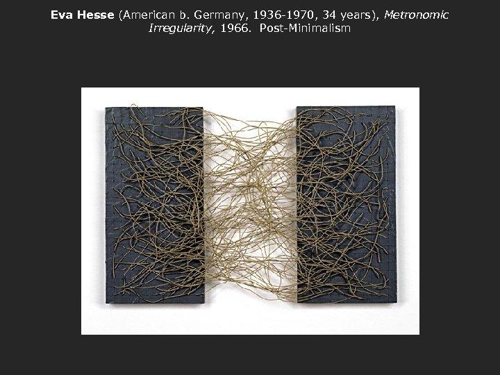 Eva Hesse (American b. Germany, 1936 -1970, 34 years), Metronomic Irregularity, 1966. Post-Minimalism