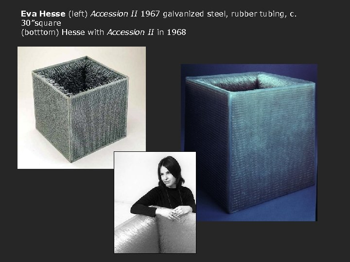 "Eva Hesse (left) Accession II 1967 galvanized steel, rubber tubing, c. 30""square (botttom) Hesse"