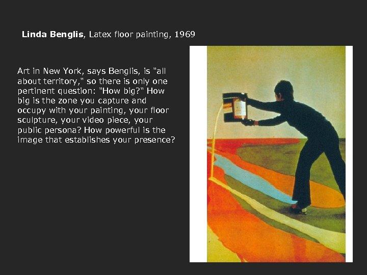 Linda Benglis, Latex floor painting, 1969 Art in New York, says Benglis, is