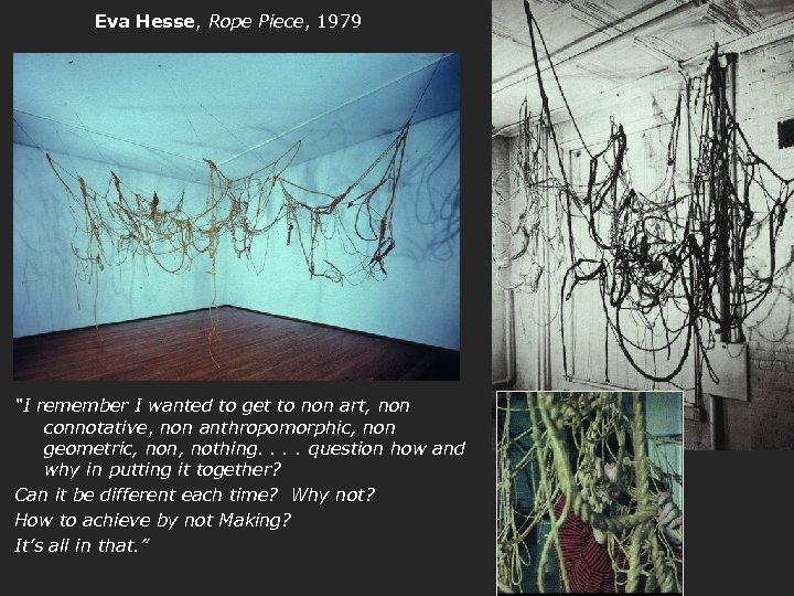 "Eva Hesse, Rope Piece, 1979 ""I remember I wanted to get to non art,"