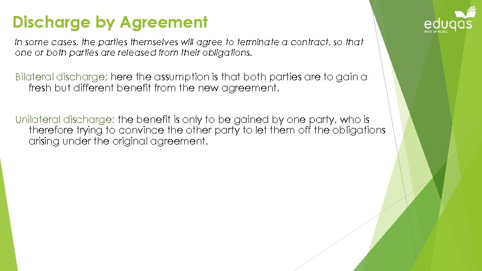 Discharge by Agreement In some cases, the parties themselves will agree to terminate a