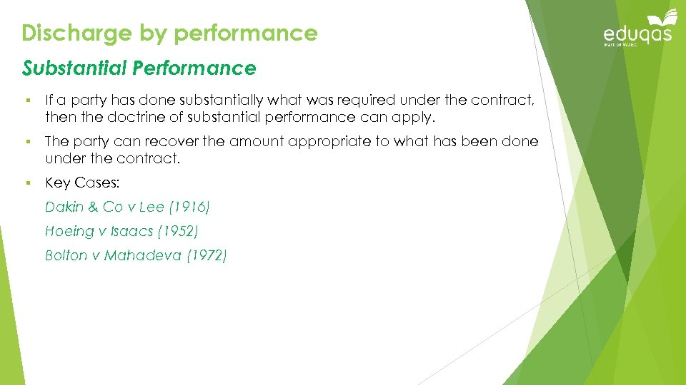 Discharge by performance Substantial Performance § If a party has done substantially what was