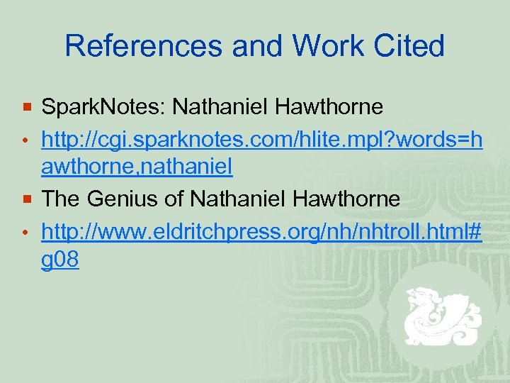 References and Work Cited ¡ Spark. Notes: Nathaniel Hawthorne • http: //cgi. sparknotes. com/hlite.