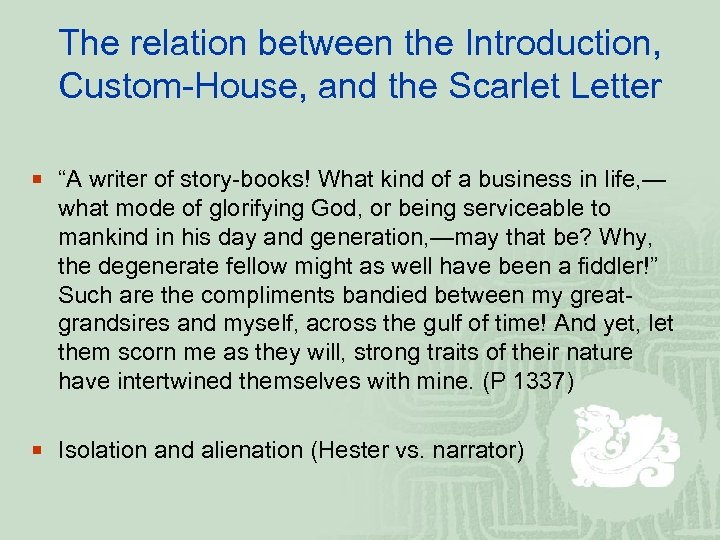 """The relation between the Introduction, Custom-House, and the Scarlet Letter ¡ """"A writer of"""