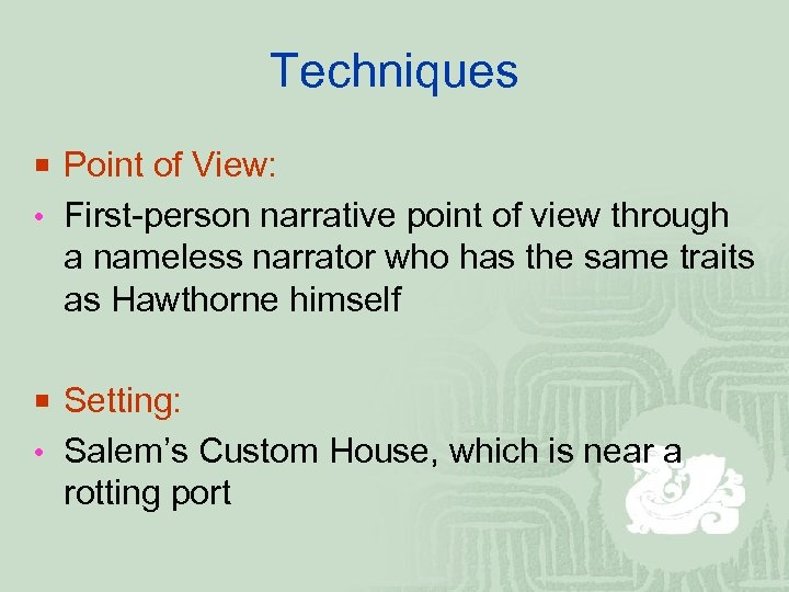 Techniques ¡ Point of View: • First-person narrative point of view through a nameless