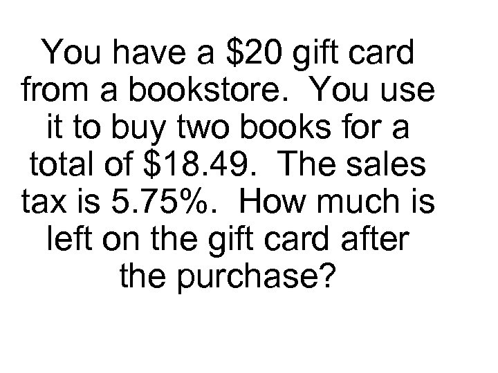 You have a $20 gift card from a bookstore. You use it to buy