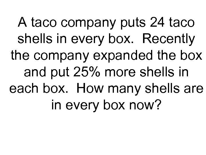 A taco company puts 24 taco shells in every box. Recently the company expanded