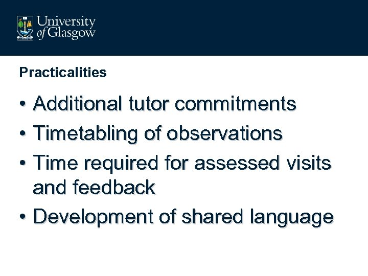 Practicalities • Additional tutor commitments • Timetabling of observations • Time required for assessed