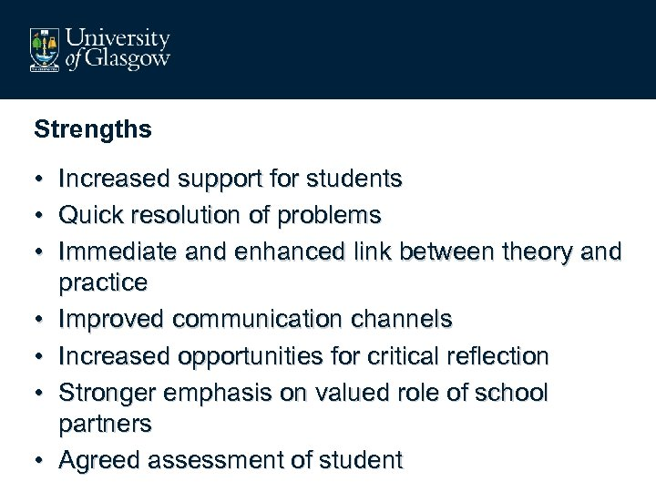 Strengths • Increased support for students • Quick resolution of problems • Immediate and
