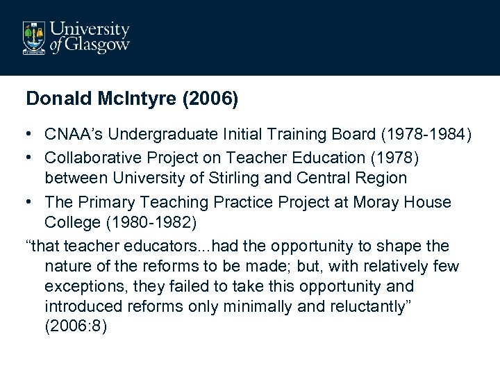 Donald Mc. Intyre (2006) • CNAA's Undergraduate Initial Training Board (1978 -1984) • Collaborative