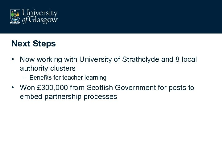 Next Steps • Now working with University of Strathclyde and 8 local authority clusters