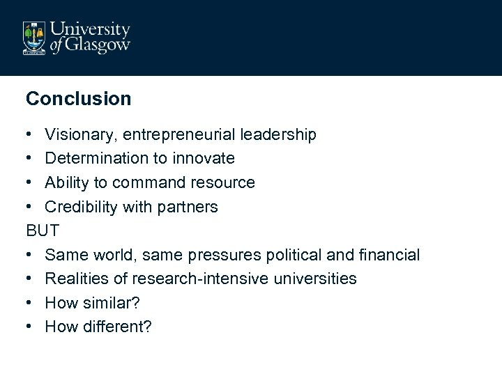 Conclusion • Visionary, entrepreneurial leadership • Determination to innovate • Ability to command resource