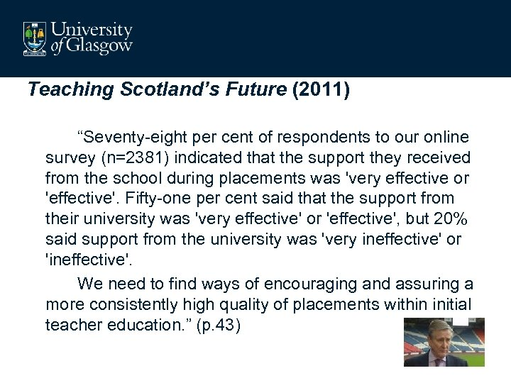 """Teaching Scotland's Future (2011) """"Seventy-eight per cent of respondents to our online survey (n=2381)"""