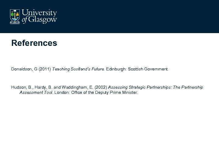 References Donaldson, G (2011) Teaching Scotland's Future. Edinburgh: Scottish Government. Hudson, B. , Hardy,
