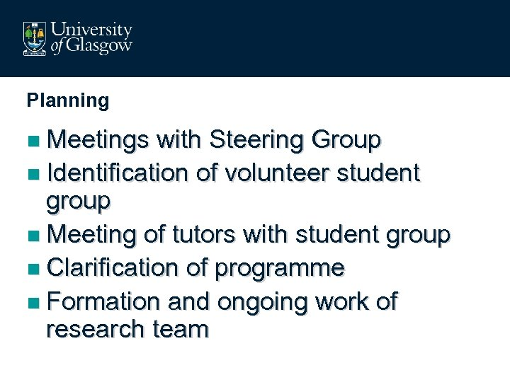 Planning n Meetings with Steering Group n Identification of volunteer student group n Meeting