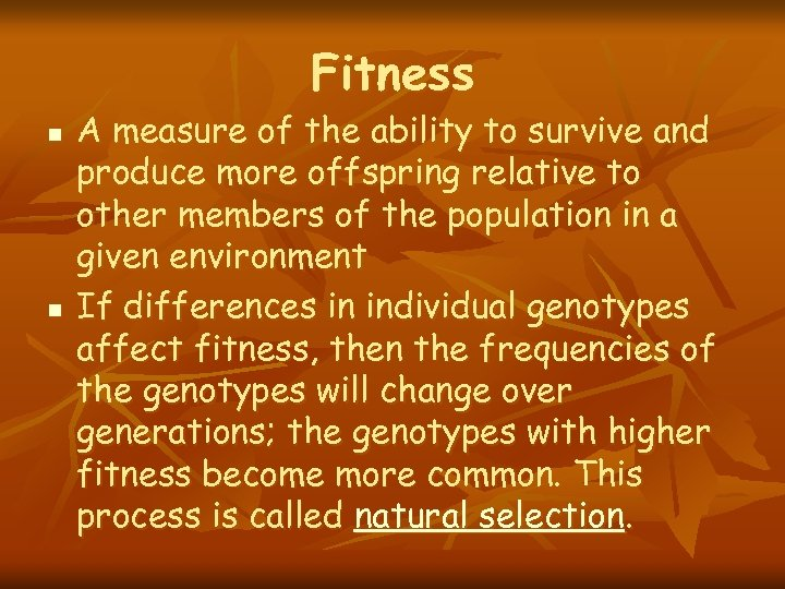 Fitness n n A measure of the ability to survive and produce more offspring
