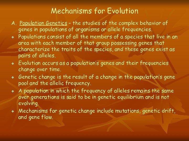 Mechanisms for Evolution A. Population Genetics – the studies of the complex behavior of
