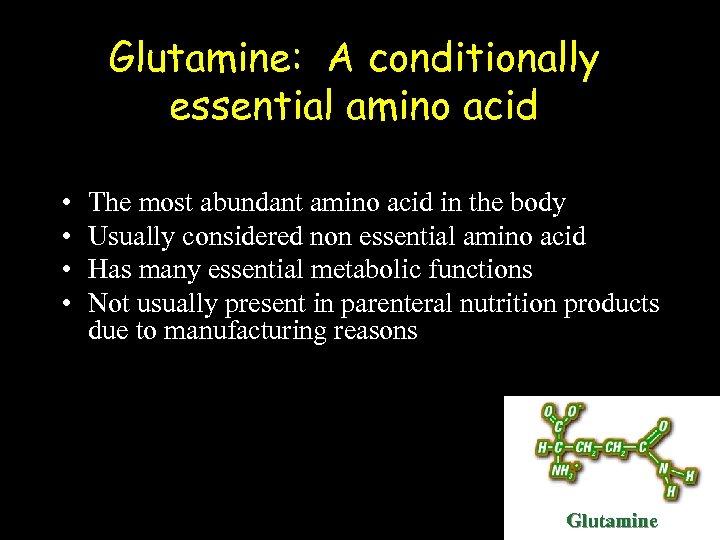 Glutamine: A conditionally essential amino acid • • The most abundant amino acid in