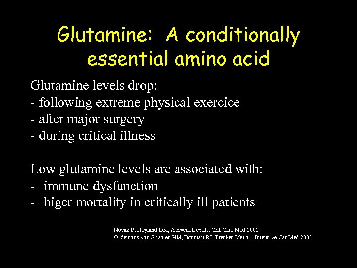 Glutamine: A conditionally essential amino acid Glutamine levels drop: - following extreme physical exercice