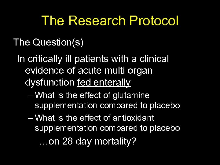 The Research Protocol The Question(s) In critically ill patients with a clinical evidence of
