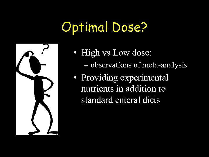 Optimal Dose? • High vs Low dose: – observations of meta-analysis • Providing experimental