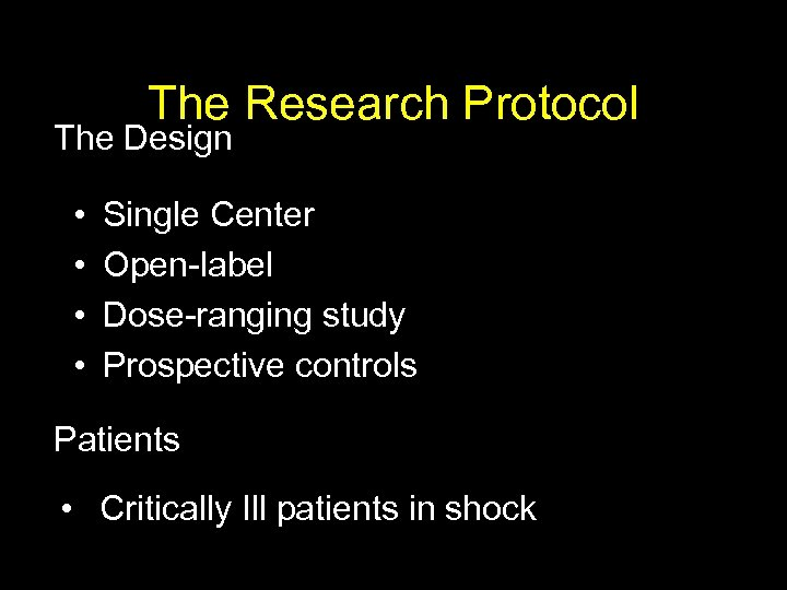 The Research Protocol The Design • • Single Center Open-label Dose-ranging study Prospective controls