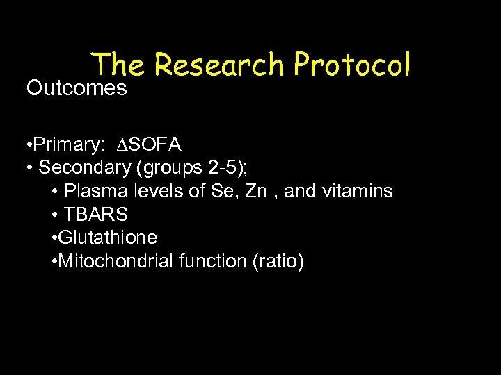 The Research Protocol Outcomes • Primary: ∆SOFA • Secondary (groups 2 -5); • Plasma