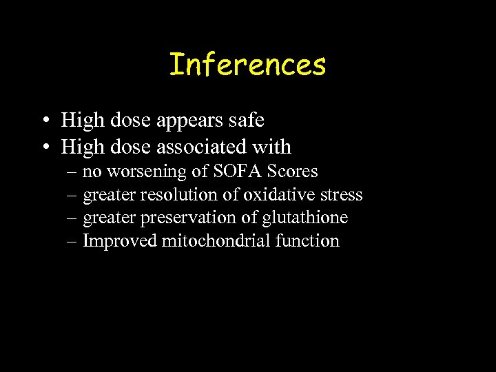 Inferences • High dose appears safe • High dose associated with – no worsening