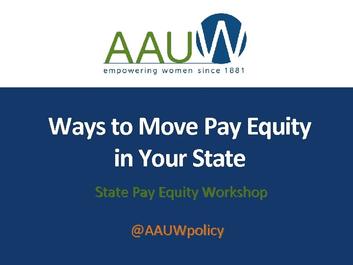 Ways to Move Pay Equity in Your State Pay Equity Workshop @AAUWpolicy