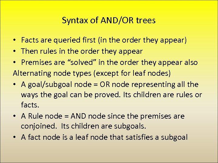 Syntax of AND/OR trees • Facts are queried first (in the order they appear)