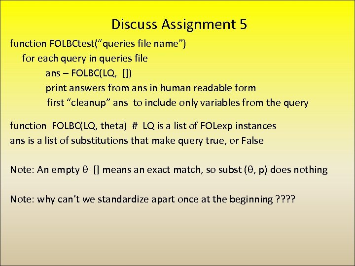 """Discuss Assignment 5 function FOLBCtest(""""queries file name"""") for each query in queries file ans"""
