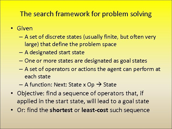 The search framework for problem solving • Given – A set of discrete states