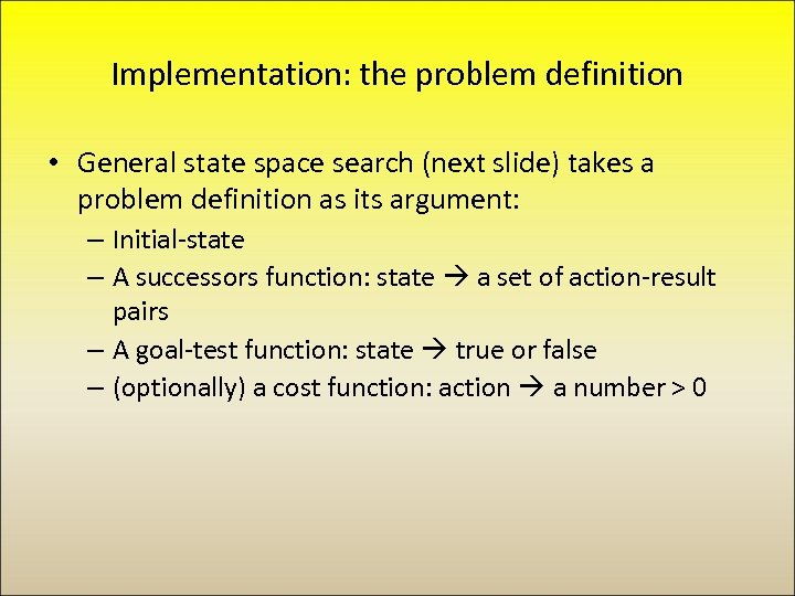 Implementation: the problem definition • General state space search (next slide) takes a problem