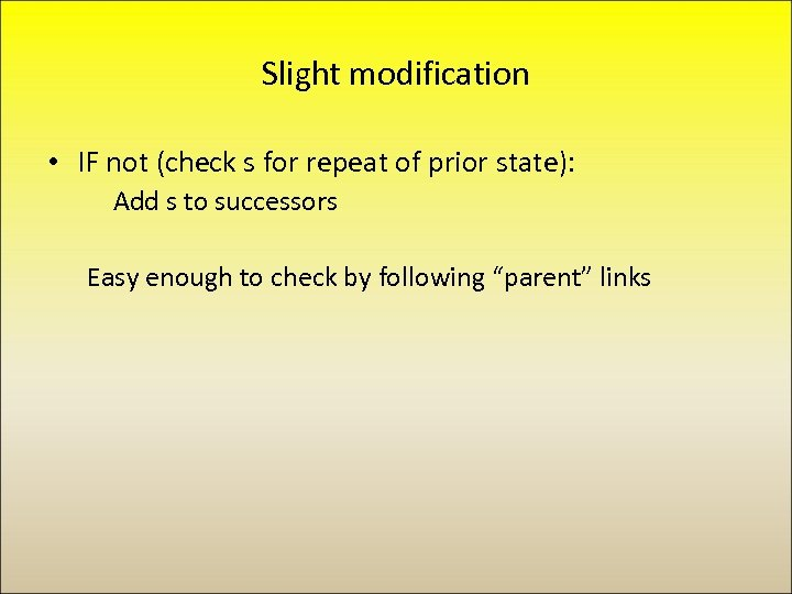 Slight modification • IF not (check s for repeat of prior state): Add s