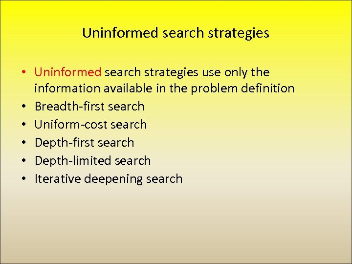 Uninformed search strategies • Uninformed search strategies use only the information available in the