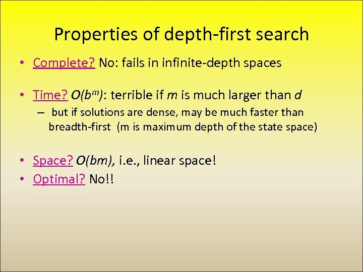 Properties of depth-first search • Complete? No: fails in infinite-depth spaces • Time? O(bm):